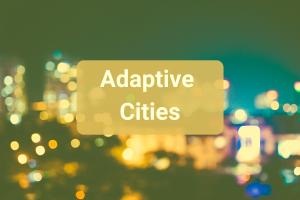 Adaptive Cities, nuovi approcci per l'evoluzione delle città